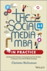 The Social Media MBA in Practice : An Essential Collection of Inspirational Case Studies to Influence your Social Media Strategy - Book