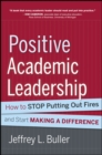 Positive Academic Leadership : How to Stop Putting Out Fires and Start Making a Difference - Book