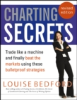 Charting Secrets : Trade Like a Machine and Finally Beat the Markets Using These Bulletproof Strategies - Book