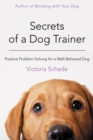 Secrets of a Dog Trainer : Positive Problem Solving for a Well-Behaved Dog - eBook