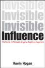 Invisible Influence : The Power to Persuade Anyone, Anytime, Anywhere - eBook