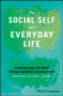The Social Self and Everyday Life : Understanding the World Through Symbolic Interactionism - Book