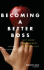 Becoming A Better Boss : Why Good Management is So Difficult - Book
