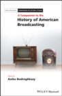 A Companion to the History of American Broadcasting - eBook