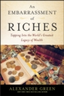 An Embarrassment of Riches : Tapping Into the World's Greatest Legacy of Wealth - eBook