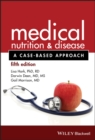 Medical Nutrition and Disease : A Case-Based Approach - Book
