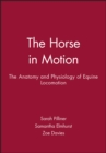 The Horse in Motion : The Anatomy and Physiology of Equine Locomotion - eBook