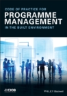 Code of Practice for Programme Management : In the Built Environment - eBook