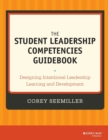 The Student Leadership Competencies Guidebook : Designing Intentional Leadership Learning and Development - Book