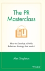 The PR Masterclass : How to develop a public relations strategy that works! - Book