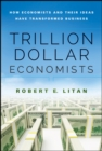 Trillion Dollar Economists : How Economists and Their Ideas have Transformed Business - eBook