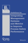 Guidelines for Integrating Management Systems and Metrics to Improve Process Safety Performance - eBook