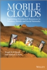 Mobile Clouds : Exploiting Distributed Resources in Wireless, Mobile and Social Networks - eBook