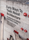 Forty Ways to Think About Architecture : Architectural History and Theory Today - eBook