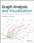 Graph Analysis and Visualization : Discovering Business Opportunity in Linked Data - Book