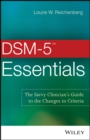 DSM-5 Essentials : The Savvy Clinician's Guide to the Changes in Criteria - Book