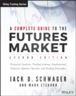 A Complete Guide to the Futures Market : Technical Analysis, Trading Systems, Fundamental Analysis, Options, Spreads, and Trading Principles - Book