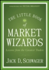 The Little Book of Market Wizards : Lessons from the Greatest Traders - Book