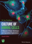 Culture of Animal Cells : A Manual of Basic Technique and Specialized Applications - Book