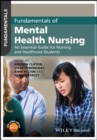 Fundamentals of Mental Health Nursing : An Essential Guide for Nursing and Healthcare Students - Book