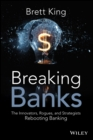 Breaking Banks : The Innovators, Rogues, and Strategists Rebooting Banking - eBook