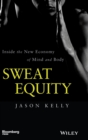 Sweat Equity : Inside the New Economy of Mind and Body - Book