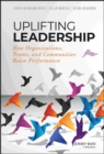 Uplifting Leadership : How Organizations, Teams, and Communities Raise Performance - Book