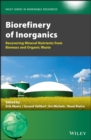 Biorefinery of Inorganics : Recovering Mineral Nutrients from Biomass and Organic Waste - Book