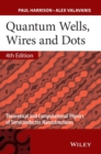 Quantum Wells, Wires and Dots : Theoretical and Computational Physics of Semiconductor Nanostructures - Book