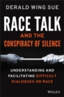 Race Talk and the Conspiracy of Silence : Understanding and Facilitating Difficult Dialogues on Race - eBook