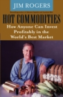 Hot Commodities : How Anyone Can Invest Profitably in the World's Best Market - eBook