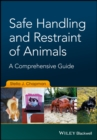 Safe Handling and Restraint of Animals : A Comprehensive Guide - Book