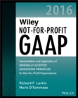 Wiley Not-for-Profit GAAP 2016 : Interpretation and Application of Generally Accepted Accounting Principles - eBook