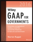 Wiley GAAP for Governments 2016: Interpretation and Application of Generally Accepted Accounting Principles for State and Local Governments - eBook