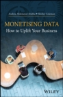 Monetizing Data : How to Uplift Your Business - eBook