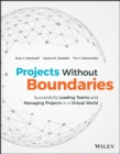 Projects Without Boundaries : Successfully Leading Teams and Managing Projects in a Virtual World - Book