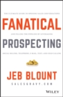 Fanatical Prospecting : The Ultimate Guide to Opening Sales Conversations and Filling the Pipeline by Leveraging Social Selling, Telephone, Email, Text, and Cold Calling - Book