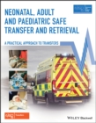 Neonatal, Adult and Paediatric Safe Transfer and Retrieval : A Practical Approach to Transfers - Book