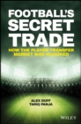 Football's Secret Trade : How the Player Transfer Market was Infiltrated - Book