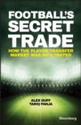 Football's Secret Trade : How the Player Transfer Market was Infiltrated - eBook