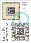 Loose-Fit Architecture : Designing Buildings for Change - Book