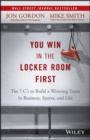 You Win in the Locker Room First : The 7 C's to Build a Winning Team in Business, Sports, and Life - Book