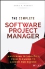 The Complete Software Project Manager : Mastering Technology from Planning to Launch and Beyond - Book