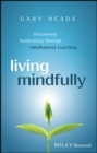 Living Mindfully : Discovering Authenticity through Mindfulness Coaching - eBook