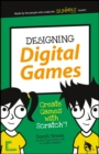 Designing Digital Games : Create Games with Scratch! - Book
