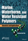 Marine, Waterborne, and Water-Resistant Polymers : Chemistry and Applications - eBook