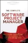 The Complete Software Project Manager : Mastering Technology from Planning to Launch and Beyond - eBook