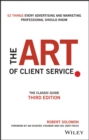 The Art of Client Service : The Classic Guide, Updated for Today's Marketers and Advertisers - Book