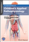 Fundamentals of Children's Applied Pathophysiology : An Essential Guide for Nursing and Healthcare Students - Book