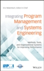 Integrating Program Management and Systems Engineering : Methods, Tools, and Organizational Systems for Improving Performance - Book